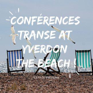CONFéRENCEs TRANSE AT YVERDON THE BEACH !